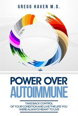 Autoimmune Cookbook - Power Over Autoimmune: Take Back Control of Your Condition and Live the Life You Were Always Meant to Live Cover Image