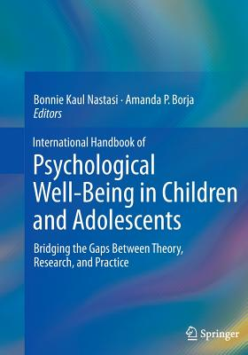 International Handbook of Psychological Well-Being in Children and Adolescents: Bridging the Gaps Between Theory, Research, and Practice Cover Image