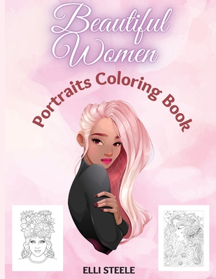 Beautiful Women Portraits Coloring Book: Amazing coloring book for adult, Girls, for women, Teen Girls, Older Girls, Tweens, Teenagers, Girls of All A Cover Image