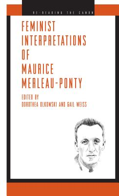 Feminist Interpretations of Maurice Merleau-Ponty (Re-Reading the Canon) Cover Image