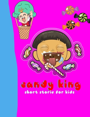 Candy King Short Storie For Kids: Short Story For Your Children To Encourage Them To Read Books From Childhood 8.5x11 inches 24 Pages Cover Image