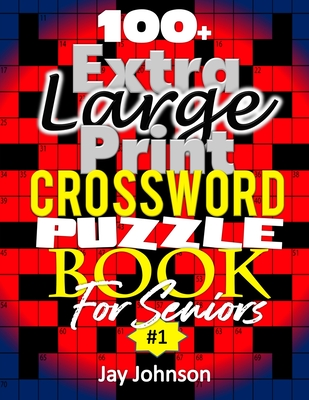 100+ Extra Large Print Crossword Puzzle Book For Seniors: A Unique Very Easy Crossword Puzzle Books For Seniors With Special US Spelling Words That Of Cover Image