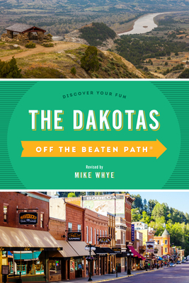 The Dakotas Off the Beaten Path(R): Discover Your Fun, Tenth Edition Cover Image