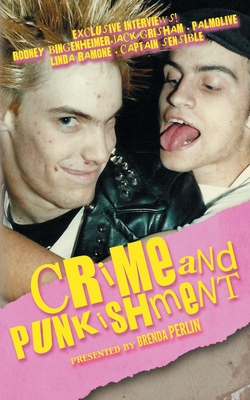 Crime and PUNKishment: Exclusive Interviews with Rodney Bingenheimer, Jack Grisham, Palmolive of the Slits, Linda Ramone and Captain Sensible Cover Image