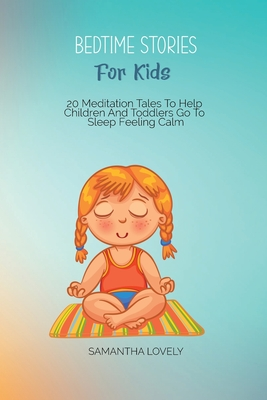 Bedtime Stories for Kids: 20 Meditation Tales To Help Children And Toddlers Go To Sleep Feeling Calm Cover Image
