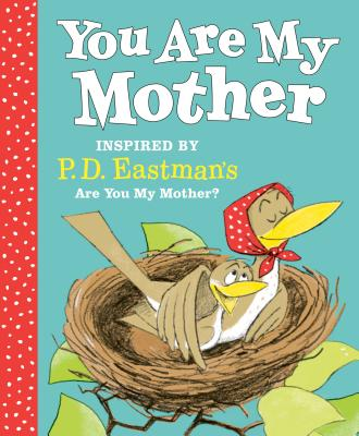 You Are My Mother: Inspired by P.D. Eastman's Are You My Mother? Cover Image