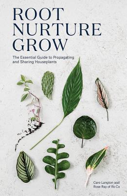 Root, Nurture, Grow: The Essential Guide to Propagating and Sharing Houseplants Cover Image