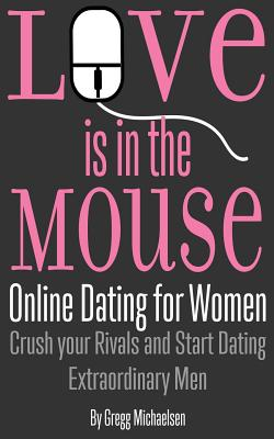 Love is in the Mouse: Online Dating for Women: Crush your Rivals and Start Dating Extraordinary Men Cover Image