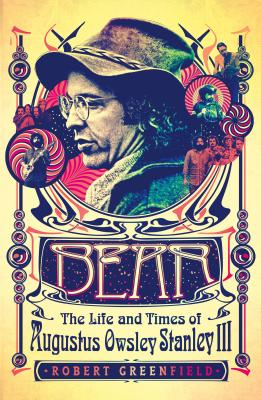 Bear: The Life and Times of Augustus Owsley Stanley III Cover Image