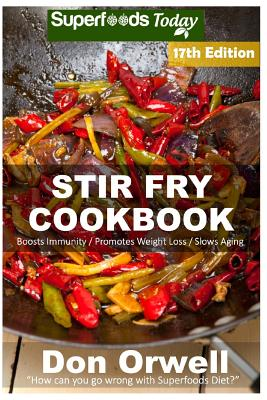 Stir Fry Cookbook: Over 220 Quick & Easy Gluten Free Low Cholesterol Whole Foods Recipes Full of Antioxidants & Phytochemicals Cover Image