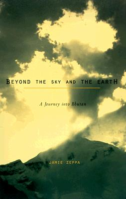 Beyond the Sky and the Earth: A Journey Into Bhutan Cover Image