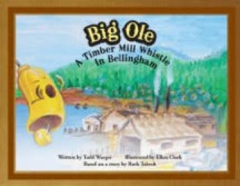 Big Ole: A Timber Mill Whistle in Bellingham Cover Image