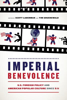 Imperial Benevolence: U.S. Foreign Policy and American Popular Culture since 9/11 Cover Image
