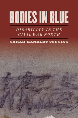 Bodies in Blue: Disability in the Civil War North (Uncivil Wars) Cover Image