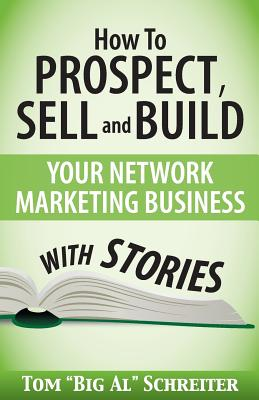 How To Prospect, Sell and Build Your Network Marketing Business With Stories Cover Image
