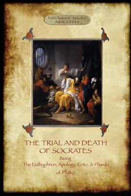 The Trial and Death of Socrates: With 32-page introduction, footnotes and Stephanus references by F.C. Church, translator (Aziloth Books) Cover Image