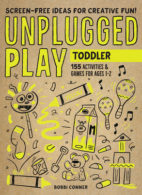 Unplugged Play: Toddler: 155 Activities & Games for Ages 1-2 Cover Image