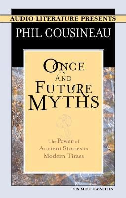 Once and Future Myths: The Power of Ancient Stories in Modern Times Cover Image
