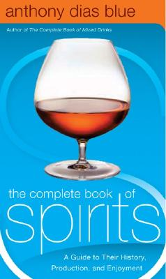 The Complete Book of Spirits: A Guide to Their History, Production, and Enjoyment (Drinking Guides) Cover Image