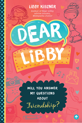 Dear Libby: Will You Answer My Questions about Friendship? Cover Image