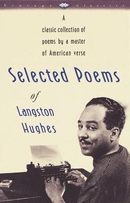 Selected Poems of Langston Hughes: A Classic Collection of Poems by a Master of American Verse (Vintage Classics) Cover Image
