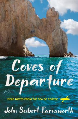 Coves of Departure: Field Notes from the Sea of Cortez Cover Image