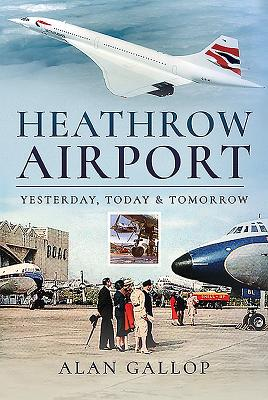 Heathrow Airport: Yesterday, Today and Tomorrow Cover Image