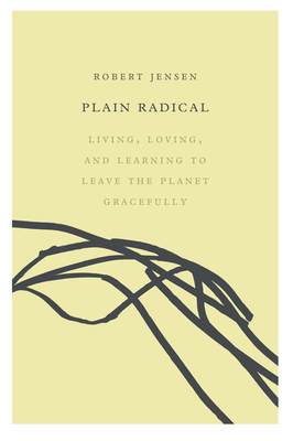 Plain Radical: Living, Loving and Learning to Leave the Planet Gracefully Cover Image