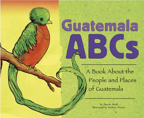 Guatemala ABCs: A Book about the People and Places of Guatemala (Country ABCs) Cover Image