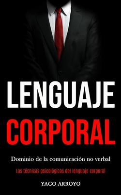 Lenguaje corporal: Dominio de la comunicación no verbal (Las técnicas psicológicas del lenguaje corporal) Cover Image