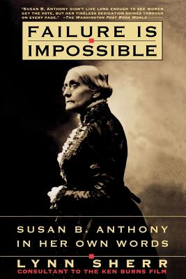 Failure is Impossible: Susan B. Anthony in Her Own Words Cover Image