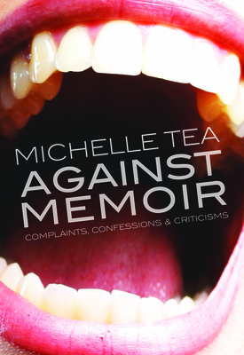 Against Memoir: Complaints, Confessions & Criticisms Cover Image