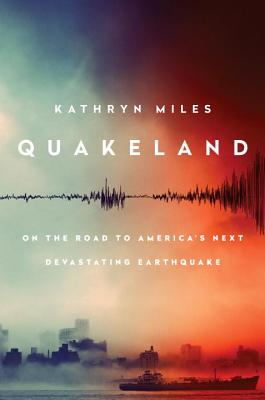 Quakeland: On the Road to America's Next Devastating Earthquake Cover Image