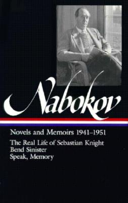 Vladimir Nabokov: Novels and Memoirs 1941-1951: The Real Life of Sebastian Knight / Bend Sinister / Speak, Memory Cover Image