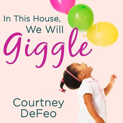 In This House, We Will Giggle Lib/E: Making Virtues, Love, & Laughter a Daily Part of Your Family Life Cover Image
