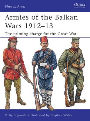 Armies of the Balkan Wars 1912-13: The Priming Charge for the Great War Cover Image