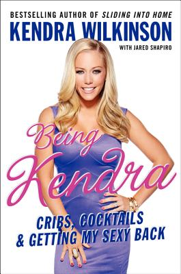 Being Kendra: Cribs, Cocktails, and Getting My Sexy Back Cover Image