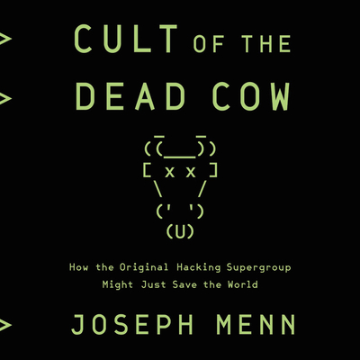 Cult of the Dead Cow Lib/E: How the Original Hacking Supergroup Might Just Save the World Cover Image