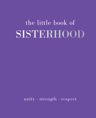 The Little Book of Sisterhood: Unity | Strength | Kinship Cover Image