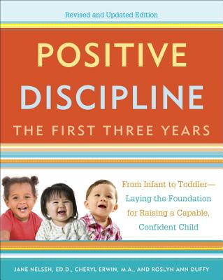 Positive Discipline: The First Three Years, Revised and Updated Edition: From Infant to Toddler--Laying the Foundation for Raising a Capable, Confident Cover Image