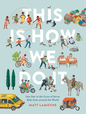 This Is How We Do It: One Day in the Lives of Seven Kids from around the World (Easy Reader Books, Children Around the World Books, Preschool Prep Books) Cover Image