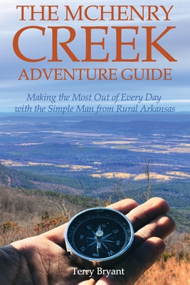 The McHenry Creek Adventure Guide: Making the Most Out of Every Day with the Simple Man from Rural Arkansas Cover Image