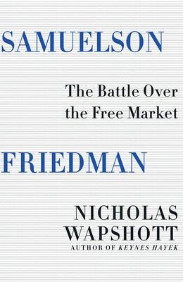 Samuelson Friedman: The Battle Over the Free Market cover