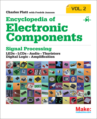 Encyclopedia of Electronic Components Volume 2: Leds, Lcds, Audio, Thyristors, Digital Logic, and Amplification Cover Image