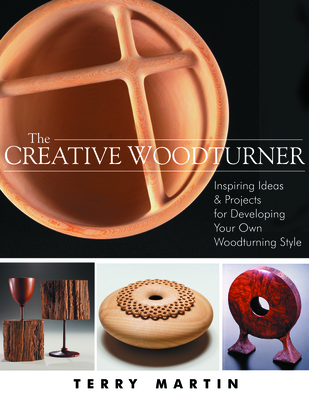 The Creative Woodturner: Inspiring Ideas and Projects for Developing Your Own Woodturning Style Cover Image