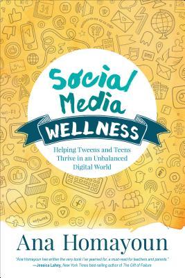 Social Media Wellness: Helping Tweens and Teens Thrive in an Unbalanced Digital World (Corwin Teaching Essentials) Cover Image