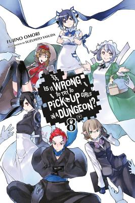 Is It Wrong to Try to Pick Up Girls in a Dungeon?, Vol. 8 (Light Novel) Cover