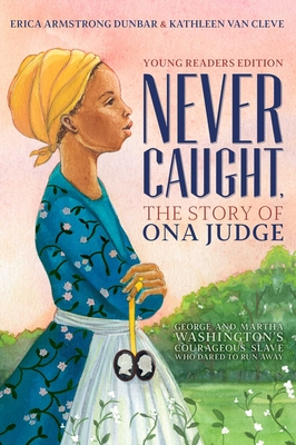 Never Caught, the Story of Ona Judge: George and Martha Washington's Courageous Slave Who Dared to Run Away; Young Readers Edition Cover Image