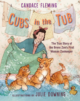 Cubs in the Tub: The True Story of the Bronx Zoo's First Woman Zookeeper Cover Image