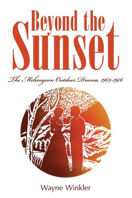 Beyond the Sunset: The Melungeon Outdoor Drama, 1969-1976 (Melungeons) Cover Image